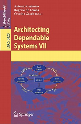 Architecting Dependable Systems VII By Casimiro, Antonio (EDT)